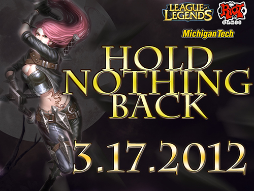"""Powerpoint slide graphic depicting a female league of legends hero to the left with the text """"Hold Nothing Back"""" large to the right. The date """"3.17.2012"""" is prominent on the bottom."""