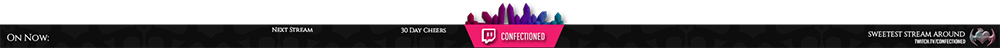 """Graphic that is a bottom banner for a Twitch livestream. The banner is mostly dark charchoal, with a pink cutout in the middle that says """"Confectioned"""" and crystal cluster above it. It has sections on the left for """"On Now"""" """"Next Stream"""" and """"30 Day Cheers"""", and on the right it shows a logo image and says """"Sweetest Stream Around"""" with the direct stream link."""